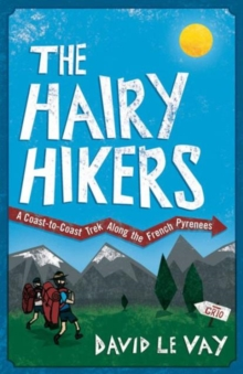 The Hairy Hikers : A Coast-to-coast Trek Along the French Pyrenees, Paperback
