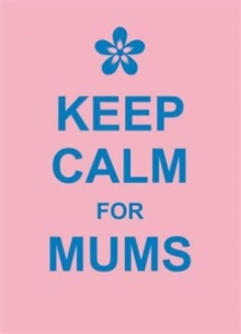 Keep Calm for Mums, Hardback