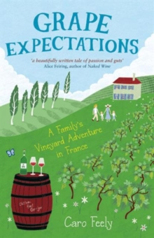 Grape Expectations : A Family's Vineyard Adventure in France, Paperback