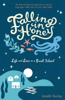 Falling in Honey : Life and Love on a Greek Island, Paperback
