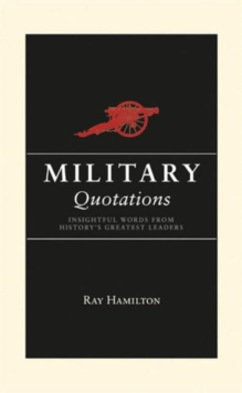 Military Quotations : Stirring Words of War and Peace, Hardback
