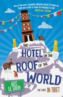 The Hotel on the Roof of the World : Five Years in Tibet, Paperback