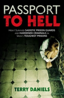 Passport to Hell : How I Survived Sadistic Prison Guards and Hardened Criminals in Spain's Toughest Prisons, Paperback