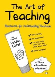 The Art of Teaching : Shortcuts for Outstanding Teachers, Paperback
