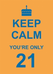 Keep Calm You're Only 21, Hardback Book