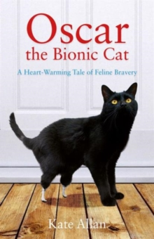 Oscar: The Bionic Cat : A Heart-Warming Tale of Feline Bravery, Paperback