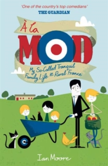 A La Mod : My So-called Tranquil Family Life in Rural France, Paperback Book