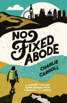 No Fixed Abode : A Journey Through Homelessness from Cornwall to London, Paperback