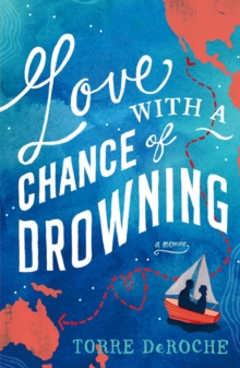 Love with a Chance of Drowning : A Memoir, Paperback Book