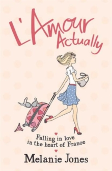 L'amour Actually : Falling in Love in the Heart of France, Paperback