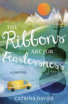 The Ribbons are for Fearlessness : A Journey, Paperback