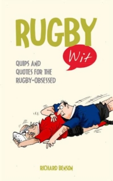 Rugby Wit : Quips and Quotes for the Rugby Obsessed, Hardback