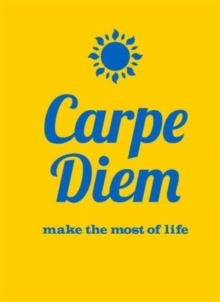 Carpe Diem : Make the Most of Life, Hardback
