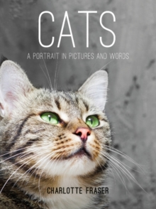 Cats : A Portrait in Pictures and Words, Hardback