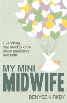My Mini Midwife : Everything You Need to Know About Pregnancy and Birth, Paperback