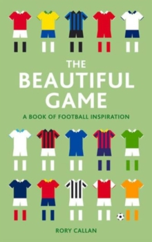The Beautiful Game : A Book of Football Inspiration, Hardback Book