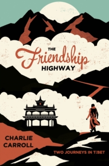 The Friendship Highway : Two Journeys in Tibet, Paperback