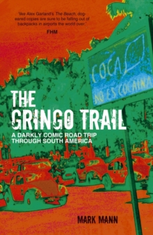 The Gringo Trail : A Darkly Comic Road Trip Through South America, Paperback