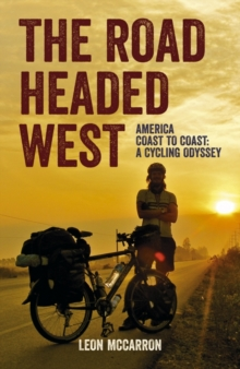 The Road Headed West : A Cycling Adventure Through North America, Paperback