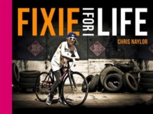 Fixie for Life : Urban Fixed-Gear Style and Culture, Hardback Book