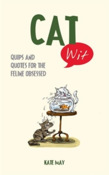 Cat Wit : Quips and Quotes for the Feline - Obsessed, Hardback Book