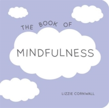 The Book of Mindfulness : Quotes, Statements and Ideas for Peaceful and Positive Living, Paperback