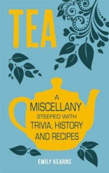 Tea : A Miscellany Steeped with Trivia, History and Recipes, Hardback Book