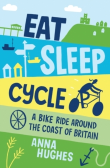 Eat, Sleep, Cycle : A Bike Ride Around the Coast of Britain, Paperback Book