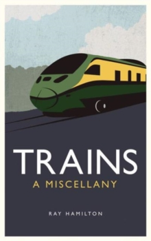 Trains : A Miscellany, Hardback