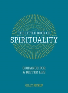 The Little Book of Spirituality : Guidance for a Better Life, Hardback