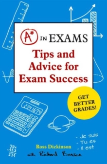 A* in Exams : Tips and Advice for Exam Success, Paperback
