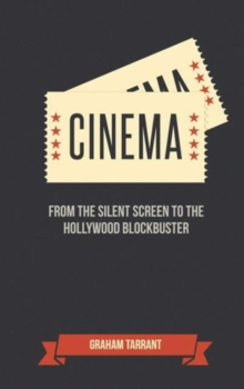 Cinema : From the Silent Screen to the Hollywood Blockbuster, Hardback