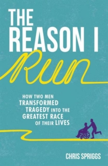 The Reason I Run : How Two Men Transformed Tragedy into the Greatest Race of Their Lives, Paperback