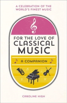 For the Love of Classical Music : A Companion, Hardback