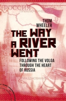 The Way a River Went : Following the Volga Through the Heart of Russia, Paperback