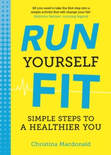 Run Yourself Fit : Simple Steps to a Healthier You, Paperback