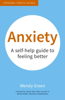 Anxiety : A Self-Help Guide to Feeling Better, Paperback