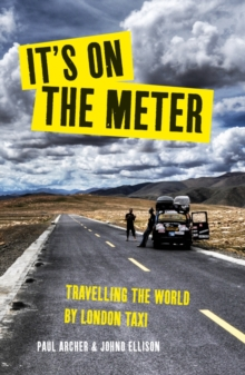 It's on the Meter : One Taxi, Three Mates and 43,000 Miles of Misadventures Around the World, Paperback