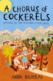 A Chorus of Cockerels : Walking on the Wild Side in Mallorca, Paperback