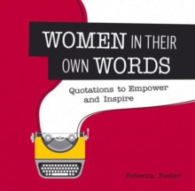 Women in Their Own Words : Quotations to Empower and Inspire, Hardback