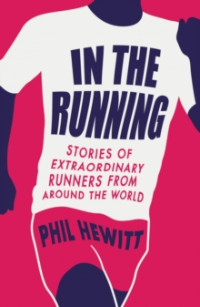 In the Running : Stories of Extraordinary Runners from Around the World, Paperback Book