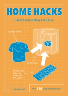 Home Hacks : Handy Hints to Make Life Easier, Paperback