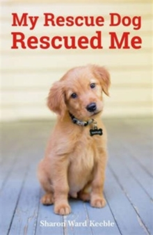 My Rescue Dog Rescued Me : Amazing True Stories of Adopted Canine Heroes, Paperback Book