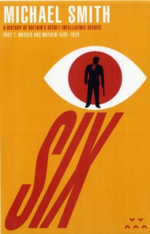 Six : A History of Britain's Secret Intelligence Service Murder and Mayhem Pt. 1, Paperback