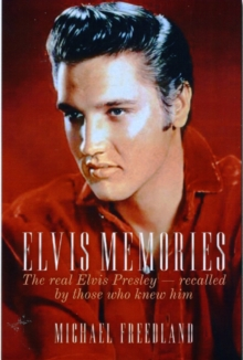 Elvis Memories : The Real Presley - by Those Who Knew Him, Hardback Book