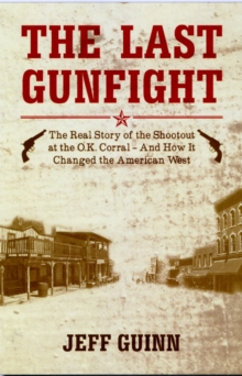 The Last Gunfight : The Real Story of the Shootout at the O.K. Corral and How it Changed the American West, Paperback Book