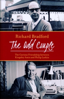 The Odd Couple : The Curious Friendship Between Kingsley Amis and Philip Larkin, Hardback Book