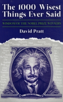 The 1000 Wisest Things Ever Said : Wisdom of the Nobel Prize Winners, Paperback