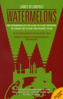 Watermelons : How Environmentalists are Killing the Planet, Destroying the Economy and Stealing Your Children's Future, Paperback
