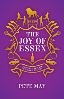 The Joy of Essex : Travels Through God's Own County, Paperback